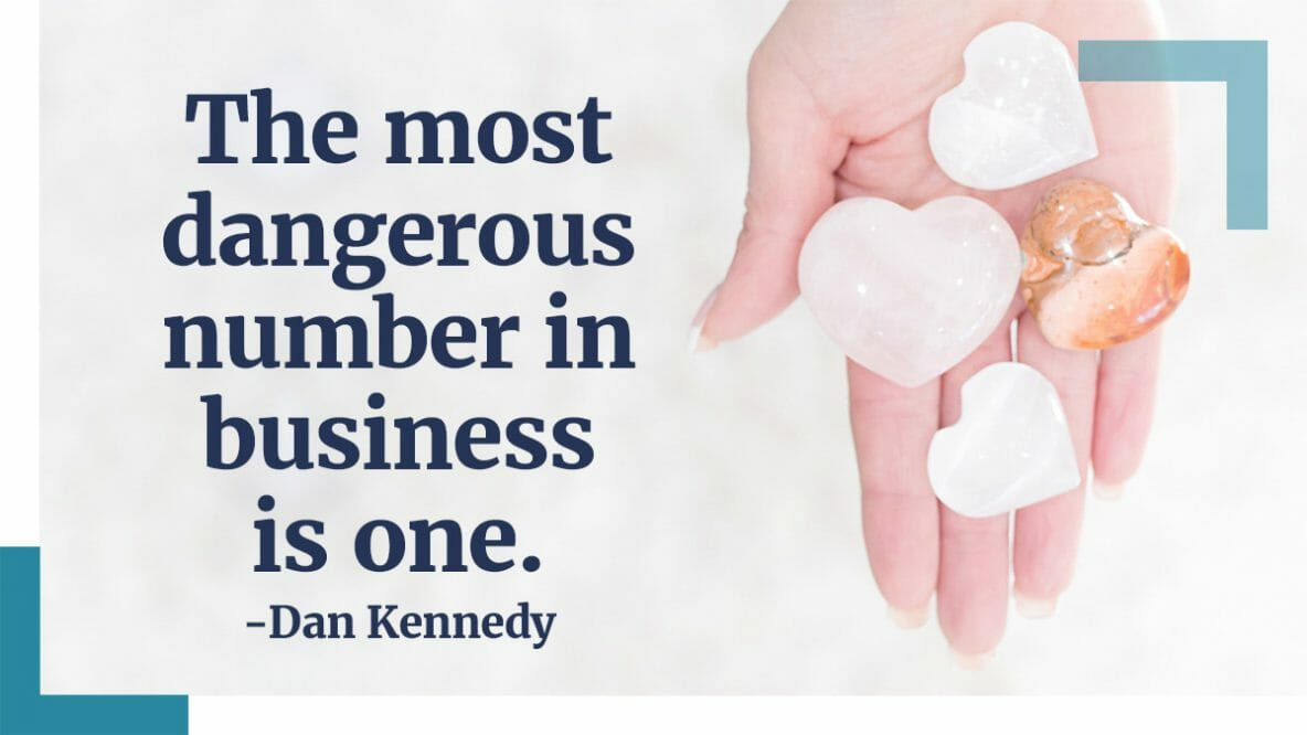 The most dangerous number in business is ONE