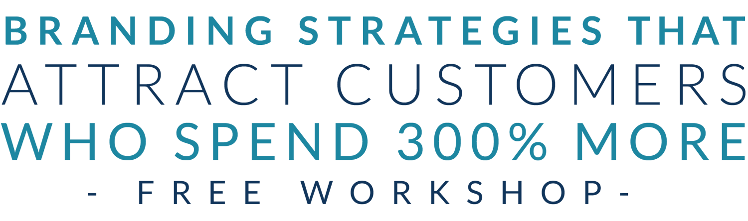 Free Workshop - Branding Strategies that attract customers who spend 300% more