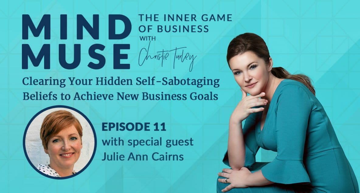 Clearing Your Hidden Self-Sabotaging Beliefs to Achieve New Business Goals with Julie Ann Cairns