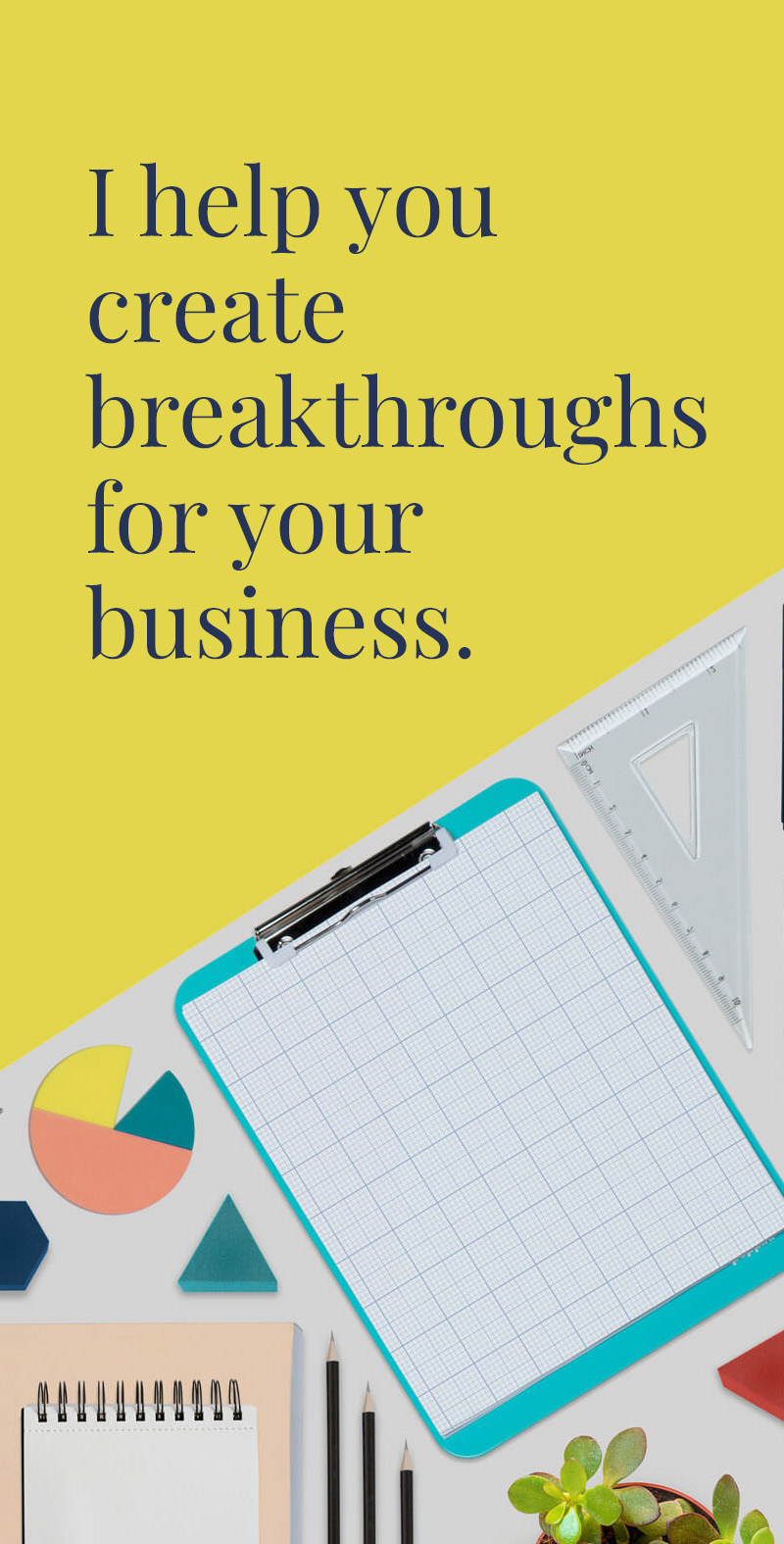 I help you create breakthroughs